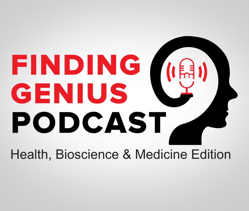 Finding Genius Podcast | Health, Bioscience & Medicine Edition
